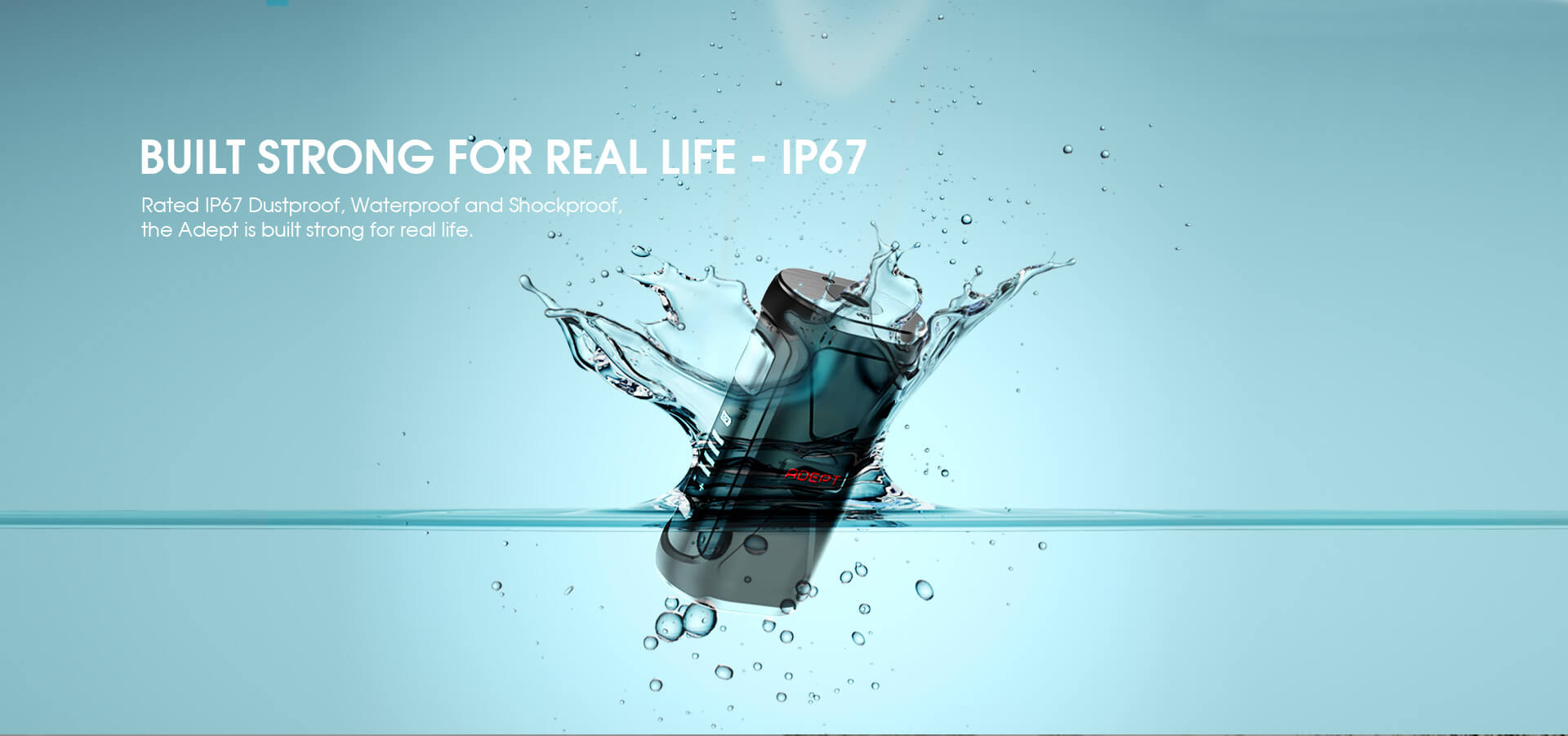 Built Strong For Real Life - IP67